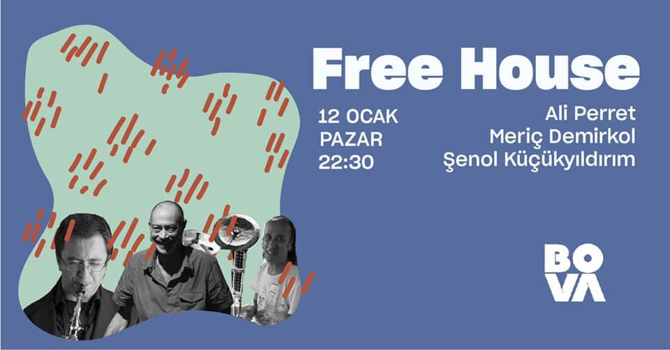 Free House: Ali Perret & Meriç Demirkol & Şenol Küçükyıldırım